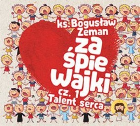 Ks. Bogusław Zeman - Zaśpiewajki. Część 1: Talent serca