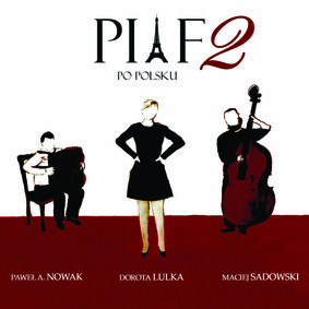 Dorota Lulka, Paweł Nowak, Maciej Sadowski - Piaf po polsku 2