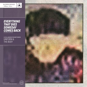 The Body - Everything That Dies Someday Comes Back [Collaboration]