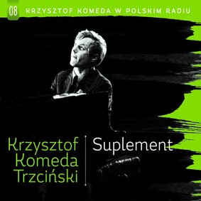 Krzysztof Komeda - Krzysztof Komeda w Polskim Radiu. Volume 8: Suplement