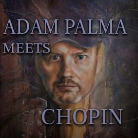 Adam Palma - Adam Palma Meets Chopin