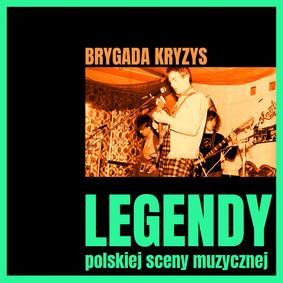 Brygada Kryzys - Legendy polskiej sceny muzycznej: Brygada Kryzys
