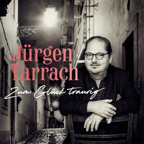 Jürgen Tarrach - Zum Glück Traurig