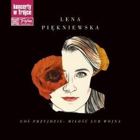 Lena Piękniewska - Coś przyjdzie: Miłość lub wojna