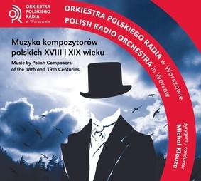 Orkiestra Polskiego Radia - Muzyka kompozytorów polskich XVIII i XIX wieku