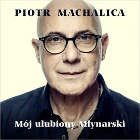 Piotr Machalica - Mój ulubiony Młynarski