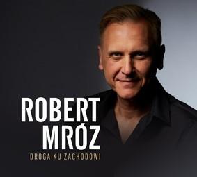 Robert Mróz - Droga ku zachodowi