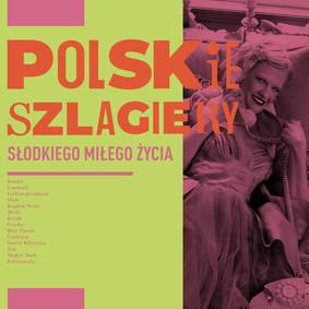 Various Artists - Polskie szlagiery: Słodkiego miłego życia