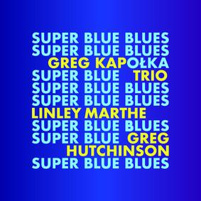 Grzegorz Kapołka Trio - Super Blue Blues