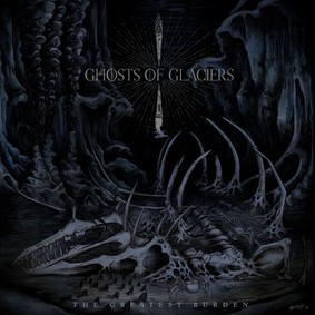 Ghosts Of Glaciers - The Greatest Burden