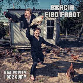 Bracia Figo Fagot - Bez popity i bez gumy