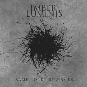Imber Luminis - Same Old Silences
