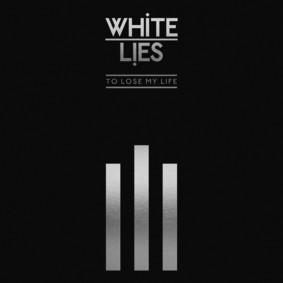 White Lies - To Lose My Life...(10th Anniversary)
