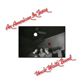 Uncle Walt's Band - An American In Texas (Expanded)