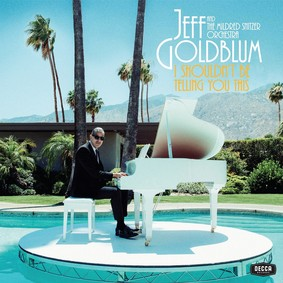 Jeff Goldblum, The Mildred Snitzer Orchestra - I Shouldn't Be Telling You This