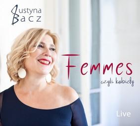 Justyna Bacz - Femmes czyli kobiety