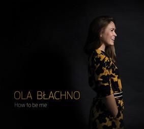 Ola Błachno - How To Be Me