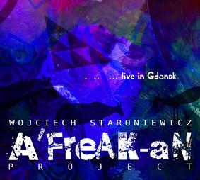 Wojciech Staroniewicz - A'FreAK-aN Project - Live in Gdańsk