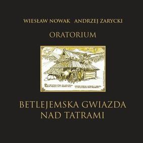 Wiesław Nowak, Andrzej Zarycki - Oratorium: Betlejemska gwiazda nad Tatrami