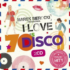 Various Artists - Marek Sierocki Przedstawia: I Love 70's Disco