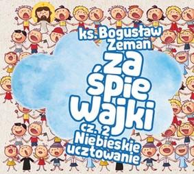 Ks.Bogusław Zeman - Zaśpiewajki. Volume 2: Niebieskie ucztowanie