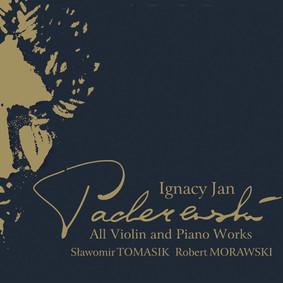 Sławomir Tomasik, Robert Morawski - Paderewski: All Violin And Piano Works