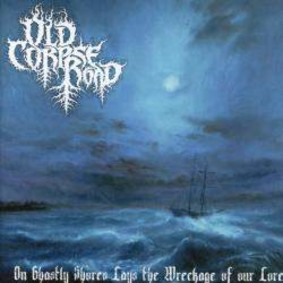 Old Corpse Road - On Ghastly Shores Lays The Wreckage Of Our Lore
