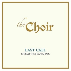 The Choir - Last Call: Live At The Music Box (Live)