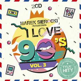 Various Artists - Marek Sierocki przedstawia: I Love 90's. Volume 3