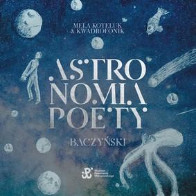 Mela Koteluk, Kwadrofonik - Astronomia Poety. Baczyński