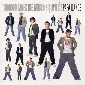 Papa Dance - 1000000 fanek nie mogło się mylić! [Reedycja]