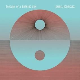 Daniel Rodríguez - Sojourn of a Burning Sun
