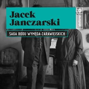 Jacek Janczarski - Saga rodu Wymęga-Zarawiejskich