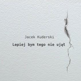 Jacek Kuderski - Lepiej bym tego nie ujął