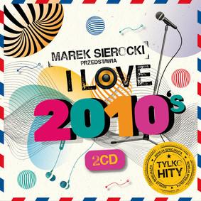 Various Artists - Marek Sierocki przedstawia: I Love 2010's