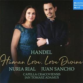 Nuria Rial, Juan Sancho, Capella Cracoviensis - Handel: Human Love, Love Divine
