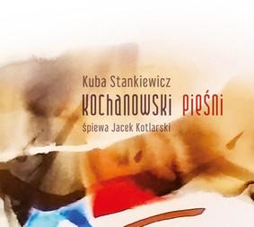 Kuba Stankiewicz - Kochanowski. Pieśni