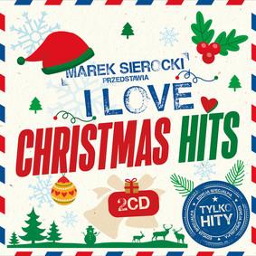 Various Artists - Marek Sierocki Przedstawia: I Love Christmas Hits