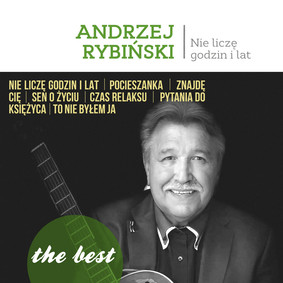 Andrzej Rybiński - The Best: Nie liczę godzin i lat