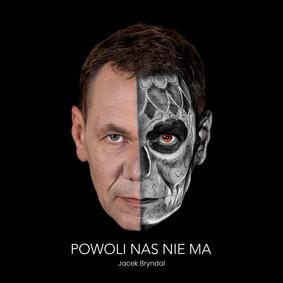 Jacek Bryndal - Powoli nas nie ma