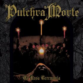 Pulchra Morte - Ex Rosa Ceremonia
