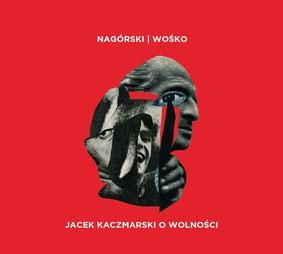 Mateusz Nagórski, Miłosz Wośko - Jacek Kaczmarski O Wolności