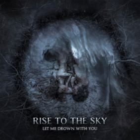 Rise To The Sky - Let Me Drown With You