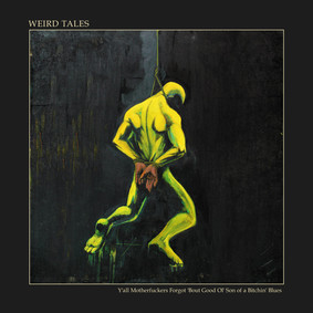 Weird Tales - Y'all Motherfuckers Forgot 'Bout Good Ol' Son Of A Bitchin' Blues [EP]