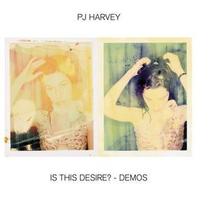 Pj Harvey - Is This Desire? - Demos