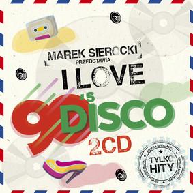 Various Artists - Marek Sierocki Przedstawia: I Love 90's Disco