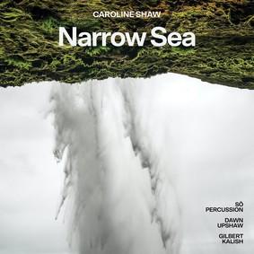 Dawn Upshaw, Gilbert Kalish, So Percussion - Caroline Shaw: Narrow Sea