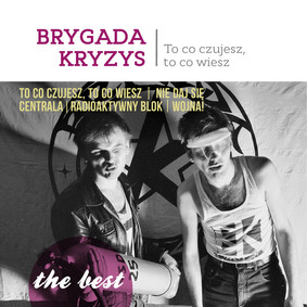 Brygada Kryzys - The Best: To co czujesz, to co wiesz