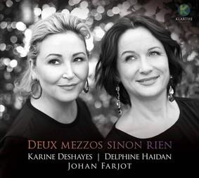 Karine Deshayes, Delphine Haidan - Deux Mezzos Sinon Rien