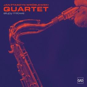 Jan Ptaszyn Wróblewski Quartet - Słupy milowe
